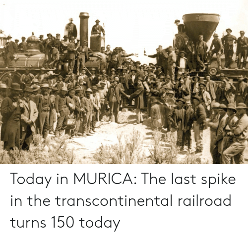 Today, Spike, and Railroad: Today in MURICA: The last spike in the transcontinental railroad turns 150 today