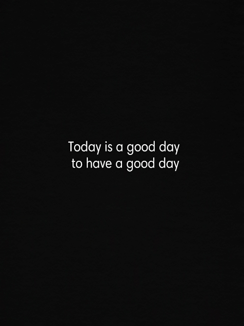 Good, Today, and Day: Today is a good day  to have a good day