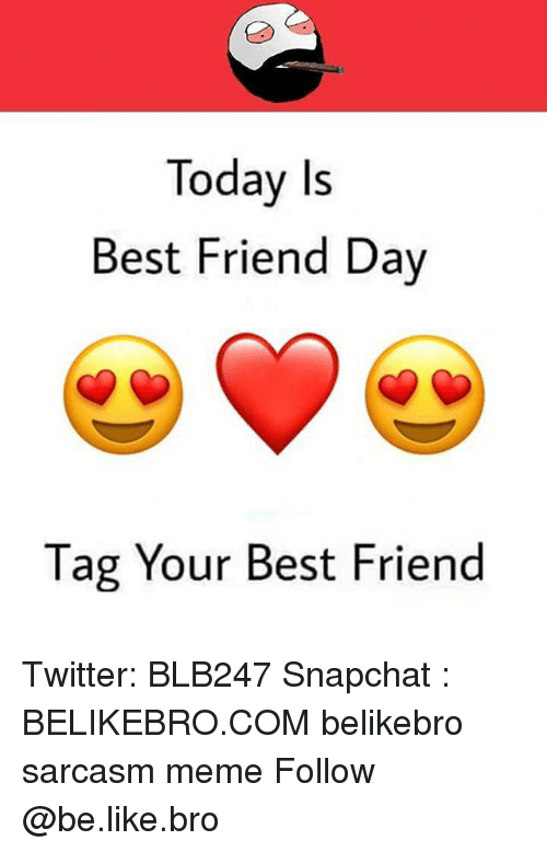 best friend day: Today Is  Best Friend Day  Tag Your Best Friend Twitter: BLB247 Snapchat : BELIKEBRO.COM belikebro sarcasm meme Follow @be.like.bro