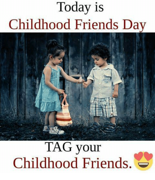 friends day: Today is  Childhood Friends Day  TAG your  Childhood Friends.