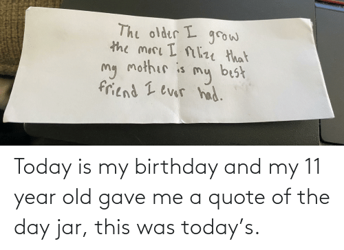 Quote Of The Day: Today is my birthday and my 11 year old gave me a quote of the day jar, this was today's.