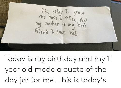 Quote Of The Day: Today is my birthday and my 11 year old made a quote of the day jar for me. This is today's.