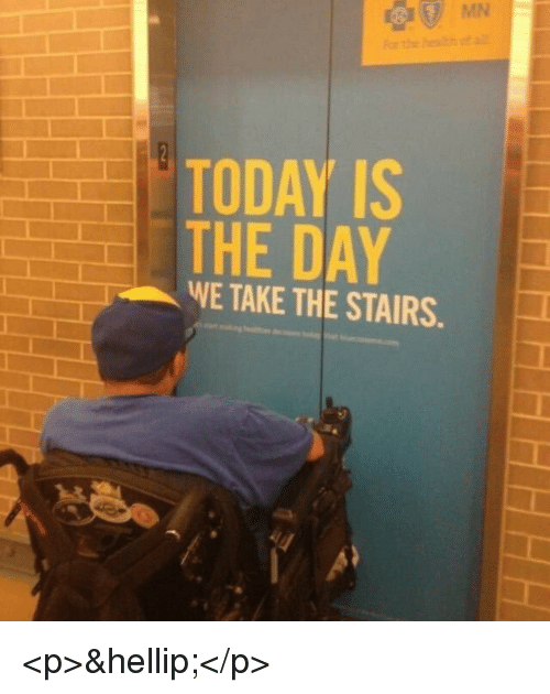 today is the day: TODAY IS  THE DAY  WE TAKE THE STAIRS <p>&hellip;</p>