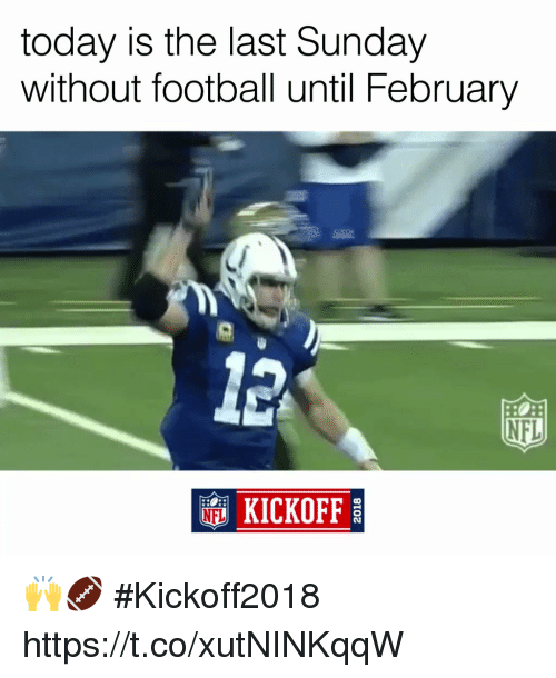 kickoff: today is the last Sunday  without football until February  NFL  KICKOFF 🙌🏈 #Kickoff2018 https://t.co/xutNINKqqW