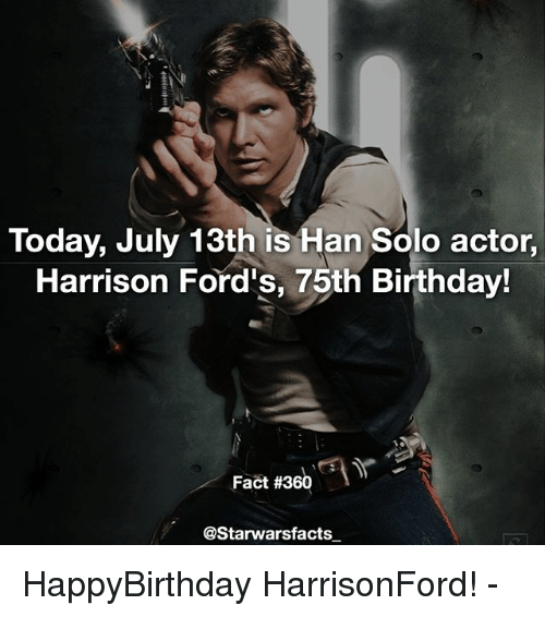 Hans Solo: Today, July 13th is Han Solo actor,  Harrison Ford's, 75th Birthday!  Fact #360  @Starwarsfacts HappyBirthday HarrisonFord! -