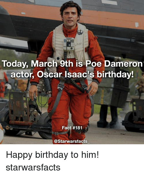 Poe Dameron: Today, March 9th is Poe Dameron  actor, Oscar Isaac s birthday!  Fact #181  @Starwarsfacts Happy birthday to him! starwarsfacts