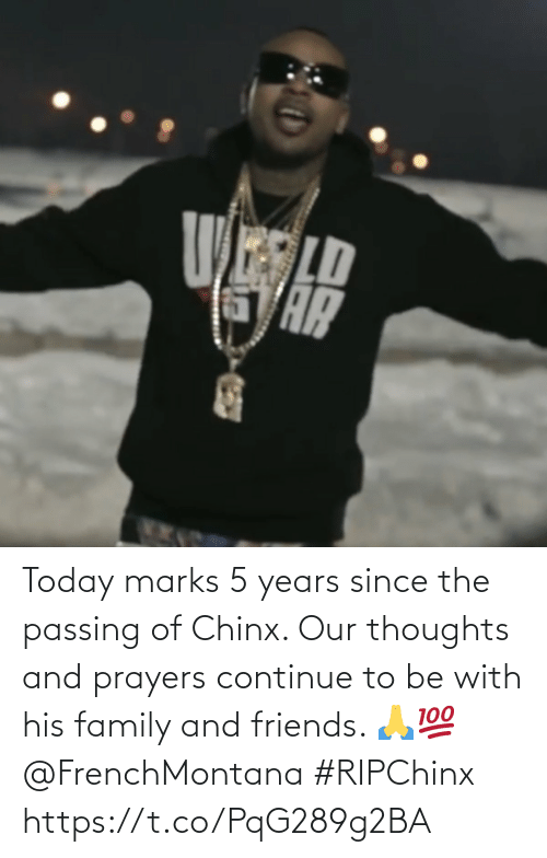 thoughts: Today marks 5 years since the passing of Chinx. Our thoughts and prayers continue to be with his family and friends. 🙏💯 @FrenchMontana #RIPChinx https://t.co/PqG289g2BA