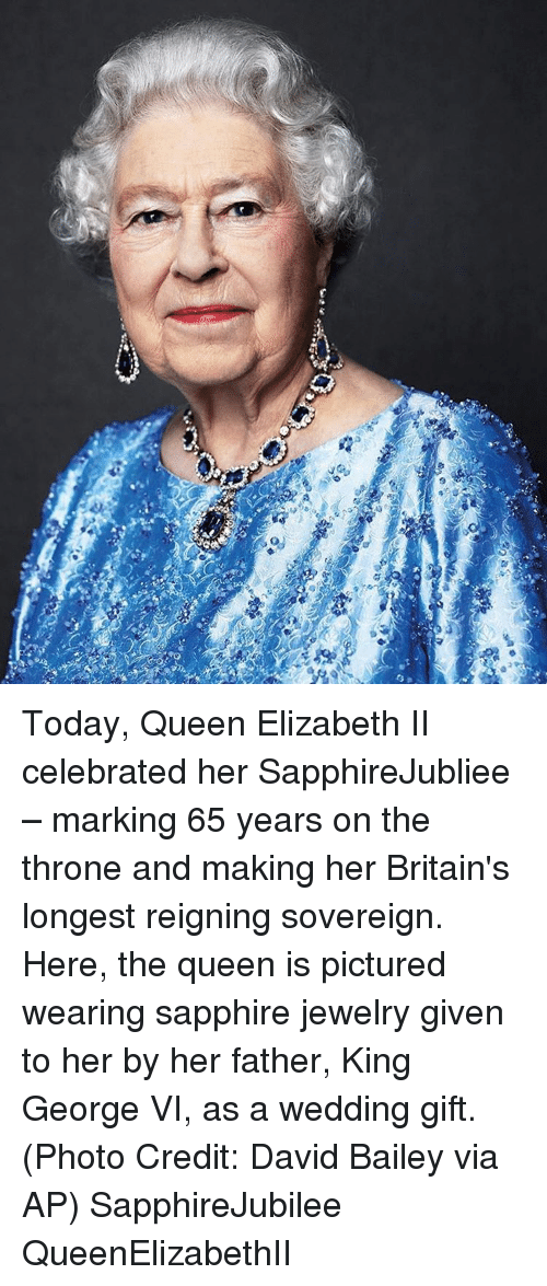 Memes, Queen Elizabeth, and Jewelry: Today, Queen Elizabeth II celebrated her SapphireJubliee – marking 65 years on the throne and making her Britain's longest reigning sovereign. Here, the queen is pictured wearing sapphire jewelry given to her by her father, King George VI, as a wedding gift. (Photo Credit: David Bailey via AP) SapphireJubilee QueenElizabethII