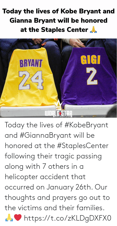 Accident: Today the lives of #KobeBryant and #GiannaBryant will be honored at the #StaplesCenter following their tragic passing along with 7 others in a helicopter accident that occurred on January 26th. Our thoughts and prayers go out to the victims and their families. 🙏❤️ https://t.co/zKLDgDXFX0