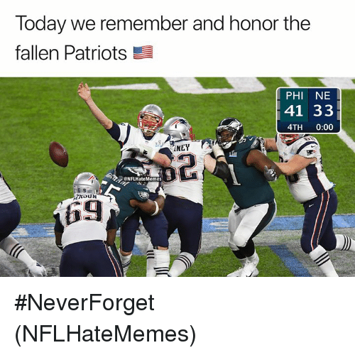 Neverforget: Today we remember and honor the  fallen Patriots  PHI NE  41 33  4TH 0:00  İNEY  血  2  eNFLHateMemes  6 9  69 #NeverForget (NFLHateMemes)