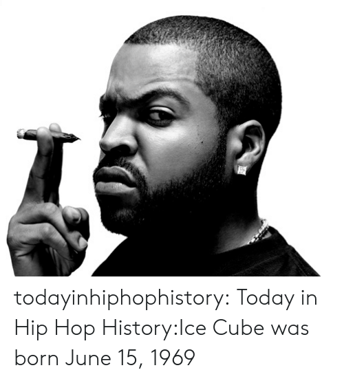 Ice Cube, Tumblr, and Blog: todayinhiphophistory:  Today in Hip Hop History:Ice Cube was born June 15, 1969