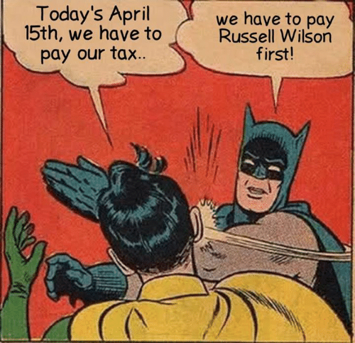 Memes, Russell Wilson, and April: Today's April  15th, we have to  pay our tax  we have to pay  Russell Wilson  first!