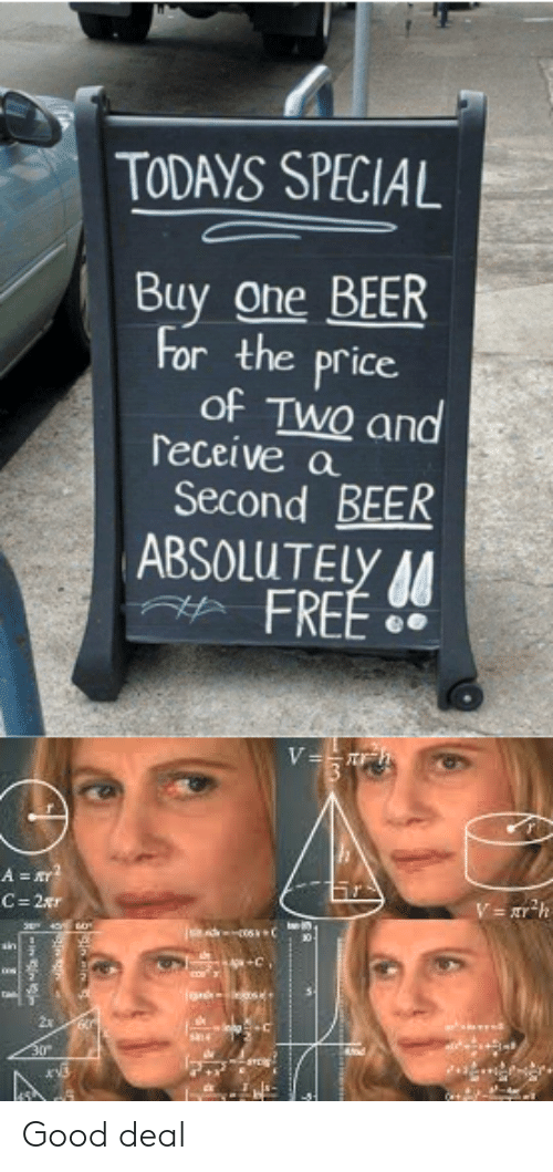 One Beer: TODAYS SPECIAL  Buy one BEER  For the price  of TWO and  receive a  Second BEER  ABSOLUTELY A  FREE  V  A=  C 2r  for s  ta  sn4  30m Good deal