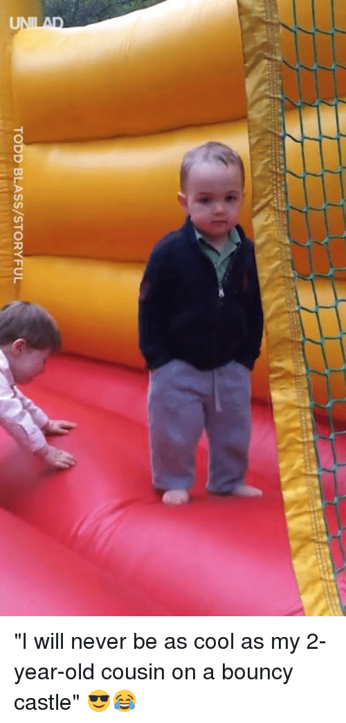 """bouncy: TODD BLASS/STORYFUL """"I will never be as cool as my 2-year-old cousin on a bouncy castle"""" 😎😂"""