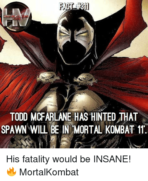 spawn: TODD MCFARLANE HAS HINTEDTHAT  SPAWN WILL BE IN MORTAL KOMBAT 11 His fatality would be INSANE! 🔥 MortalKombat