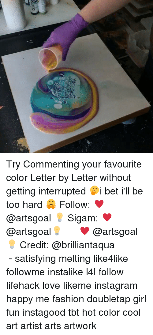 lifehacker: TOEN Try Commenting your favourite color Letter by Letter without getting interrupted 🤔i bet i'll be too hard 🤗 Follow: ♥ @artsgoal 💡 Sigam: ♥ @artsgoal💡 ⠀⠀ ⠀ ♥ @artsgoal 💡 Credit: @brilliantaqua ⠀⠀⠀ ⠀ ⠀⠀⠀ ⠀ - satisfying melting like4like followme instalike l4l follow lifehack love likeme instagram happy me fashion doubletap girl fun instagood tbt hot color cool art artist arts artwork