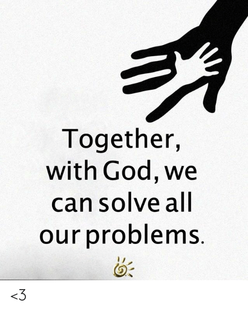 God, Memes, and 🤖: Together,  with God, we  can solve all  our problems. <3
