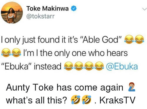 """God, Memes, and Only One: Toke Makinwa  @tokstarr  I only just found it it's """"Able God"""" 부부  부부  """"Ebuka"""" instead @Ebuka  I'm l the only one who hears Aunty Toke has come again 🤦🏽♂️ what's all this? 🤣🤣 . KraksTV"""