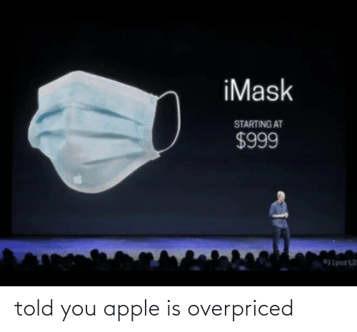 Told You: told you apple is overpriced