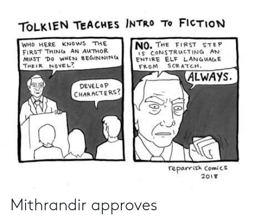 Elf, Scratch, and Fiction: TOLKIEN TEACHES INTRO To FIcTION  WHO HERE KNOwS THE  FIRST THING AN AUTHOR  MWST DO0 WHEN BEGINNINGENTIRE ELF LANGuAGE  THEIR NOVEL?  NO. THE FIRST STEP  S CONSTRUCTING AN  FROM SCRATCH  ALWAYS.  DEVELOP  CHARACTERS?  reparrish Comics  2018 Mithrandir approves