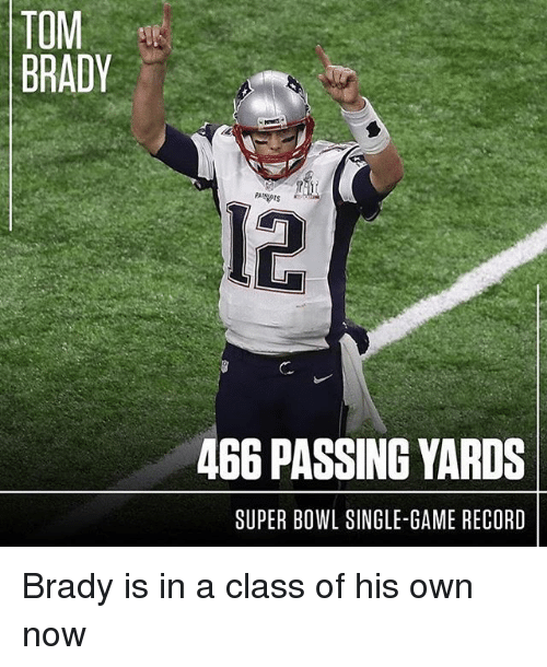 Memes, 🤖, and Super Bowls: TOM  BRADY  466 PASSING YARDS  SUPER BOWL SINGLE-GAME RECORD Brady is in a class of his own now