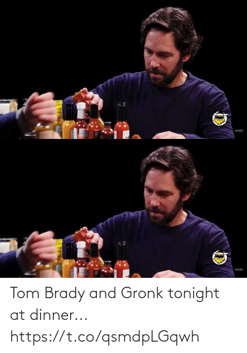 tonight: Tom Brady and Gronk tonight at dinner... https://t.co/qsmdpLGqwh