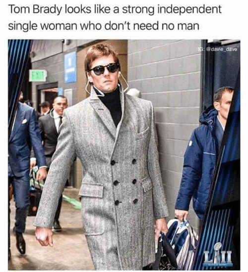 Memes, Tom Brady, and Strong: Tom Brady looks like a strong independent  single woman who don't need no man  IG:@davie dave  EXIT  LALI