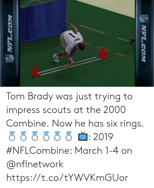 scouts: Tom Brady was just trying to impress scouts at the 2000 Combine.  Now he has six rings. 💍💍💍💍💍💍  📺: 2019 #NFLCombine: March 1-4 on @nflnetwork https://t.co/tYWVKmGUor