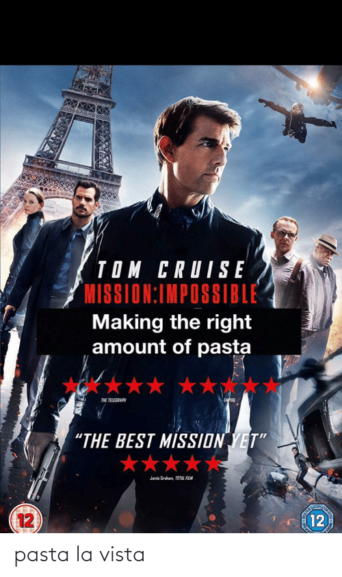 """Telegraph: TOM CRUISE  MISSION:IMPOSSIBLE  Making the right  amount of pasta  THE TELEGRAPH  """"THE BEST MISSION YET""""  ★★★★  Jamie Graham, TOTAL FILM  CLASSIIC  12  12 pasta la vista"""