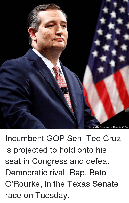 Ted Cruz: Tom Fox/The Dallas Morning News via AP, Pool Incumbent GOP Sen. Ted Cruz is projected to hold onto his seat in Congress and defeat Democratic rival, Rep. Beto O'Rourke, in the Texas Senate race on Tuesday.