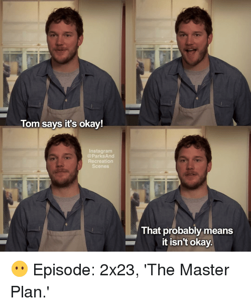 park and recreation: Tom says it's okay!  Insta gram  Parks And  Recreation  Scenes  That probably means  it isn't okay. 😶 Episode: 2x23, 'The Master Plan.'