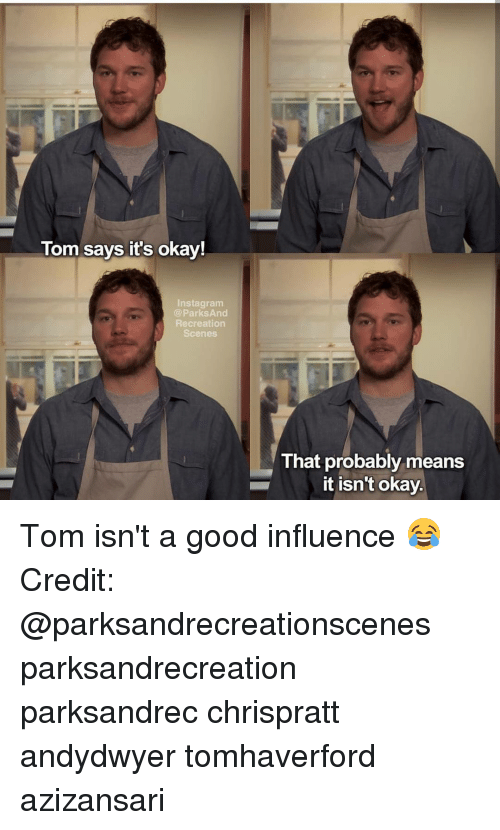 park and recreation: Tom says it's okay!  Insta gram  @Parks And  Recreation  Scenes  That probably means  It isn't okay Tom isn't a good influence 😂 Credit: @parksandrecreationscenes parksandrecreation parksandrec chrispratt andydwyer tomhaverford azizansari