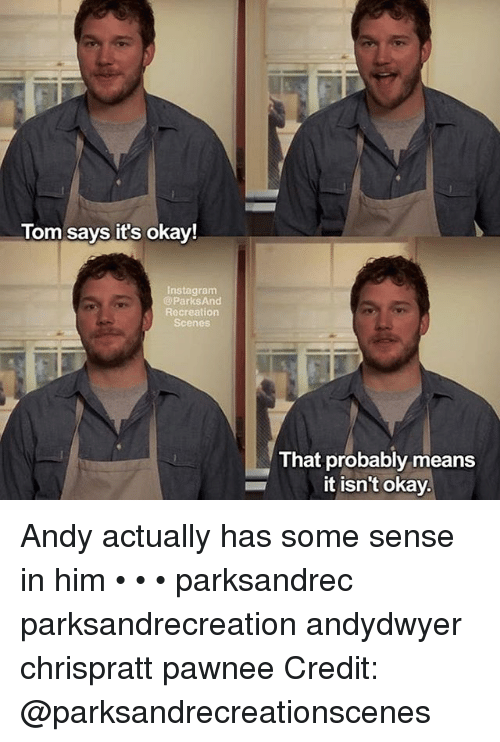 park and recreation: Tom says it's okay!  Instagram  Parks And  Recreation  Scenes  That probably means  it isn't okay Andy actually has some sense in him • • • parksandrec parksandrecreation andydwyer chrispratt pawnee Credit: @parksandrecreationscenes
