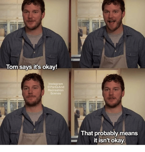 park and recreation: Tom says it's okay!  Instagram  Parks And  Recreation  Scenes  That probably means  it isn't okay