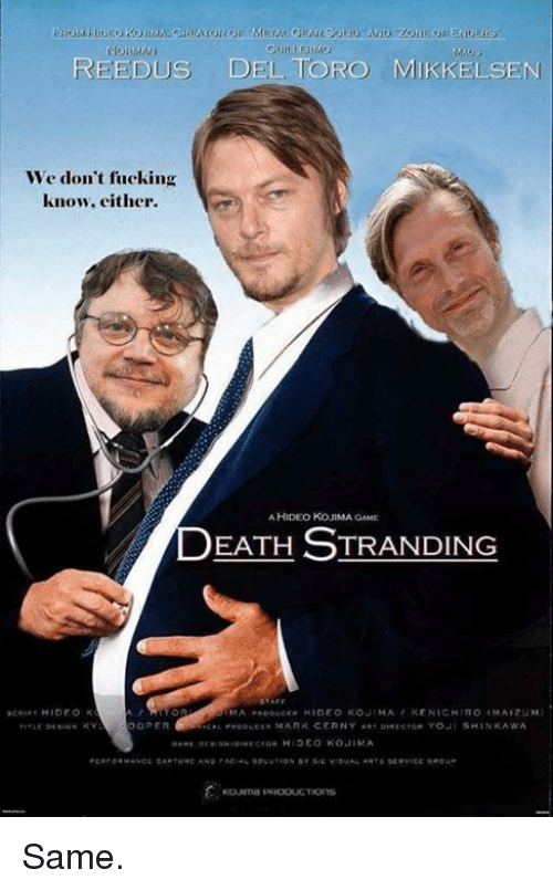 Fucking, Death, and Game: TOMAst  REEDUS DEL TORO MIKKELSEN  We don't fucking  know, either.  A HIDEO KOJIMA GAME  DEATH STRANDING  OPE Same.
