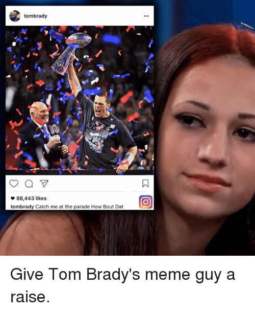 Memes, 🤖, and Meme Guys: tombrady  88,443 likes  tombrady Catch me at the parade How Bout Dat Give Tom Brady's meme guy a raise.