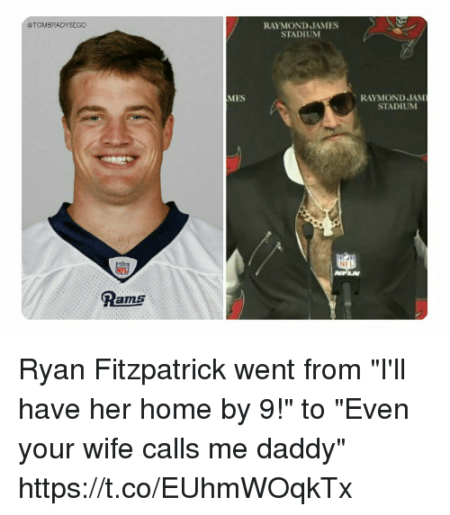 """Ryan Fitzpatrick, Tom Brady, and Home: @TOMBRADYSEGO  RAYMOND JAMES  STADIUM  MES  RAYMOND JAM  STADIUM  Pams Ryan Fitzpatrick went from """"I'll have her home by 9!"""" to """"Even your wife calls me daddy"""" https://t.co/EUhmWOqkTx"""