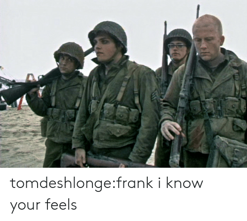 I Know Your: tomdeshlonge:frank i know your feels