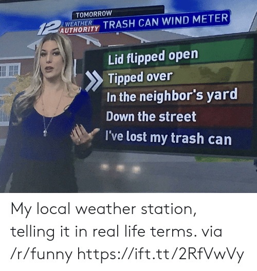 Funny, Life, and Trash: TOMORROW  UTAORIY TRASH CAN WIND METER  WEATHER  Lid flipped open  Tipped over  In the neighbor's yard  Down the street  I've lost my trash carn My local weather station, telling it in real life terms. via /r/funny https://ift.tt/2RfVwVy