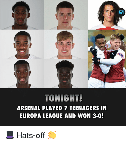 Arsenal, Memes, and 🤖: TONIGHT!  ARSENAL PLAYED 7 TEENAGERS IN  EUROPA LEAGUE AND WON 3-0! 🎩 Hats-off 👏