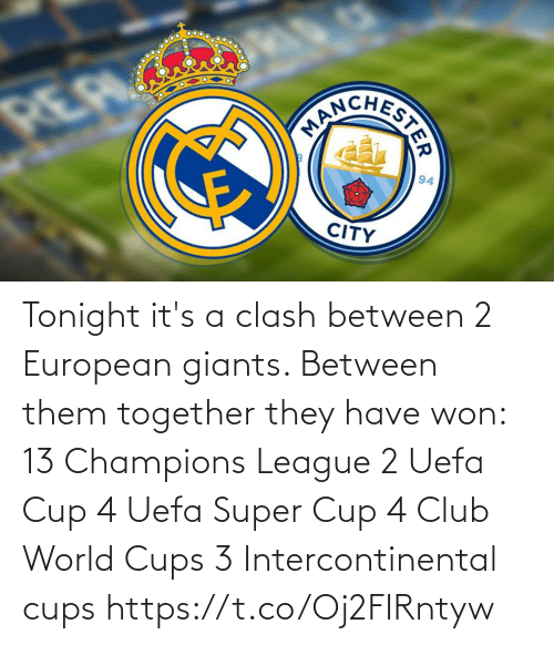 Champions League: Tonight it's a clash between 2 European giants. Between them together they have won:  13 Champions League 2 Uefa Cup 4 Uefa Super Cup 4 Club World Cups 3 Intercontinental cups https://t.co/Oj2FIRntyw