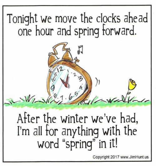 "Dank, Winter, and Spring: Tonight we move the clocks ahead  one hour and spring forward.  2  After the winter we've had,  I'm all for anything with the  word ""spring"" in it.  Copyright 2017 www.JimHunt.us"