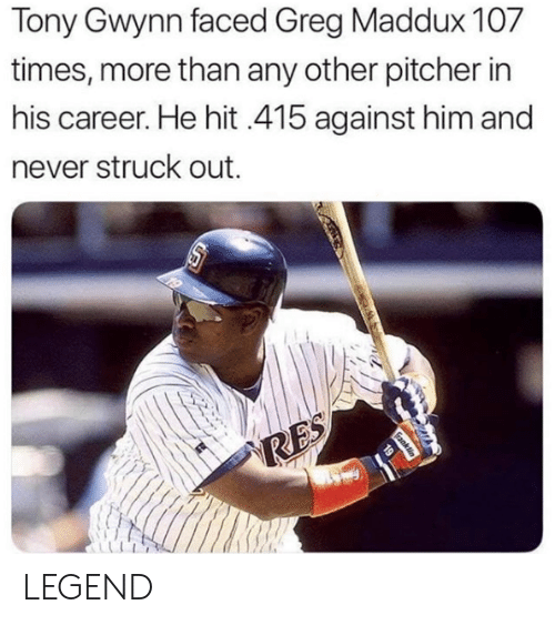 MLB: Tony Gwynn faced Greg Maddux 107  times, more than any other pitcher in  his career. He hit 415 against him and  ever struck out  19  RES  Ganklin LEGEND