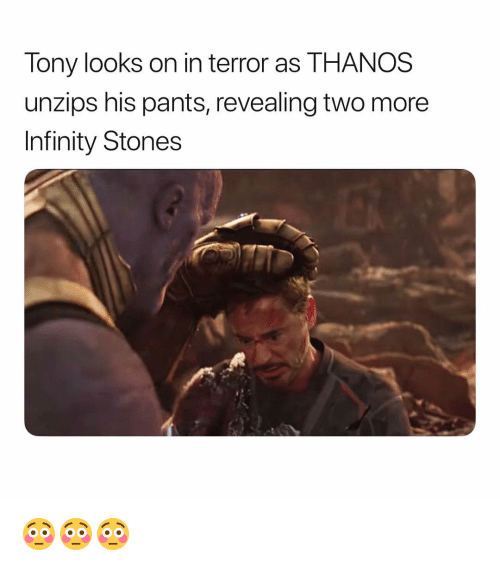 Infinity, Dank Memes, and Thanos: Tony looks on in terror as THANOS  unzips his pants, revealing two more  Infinity Stones 😳😳😳