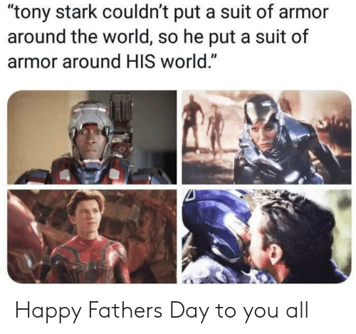 "tony stark: ""tony stark couldn't put a suit of armor  around the world, so he put a suit of  armor around HIS world."" Happy Fathers Day to you all"