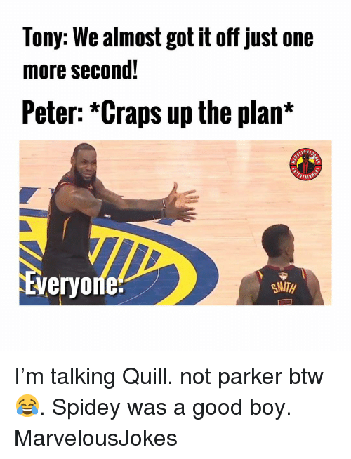 Memes, Good, and Quill: Tony: We almost got it off just one  more second!  Peter: *Craps up the plan*  nil  ERTAIN  veryoríe:  SMITH I'm talking Quill. not parker btw 😂. Spidey was a good boy. MarvelousJokes