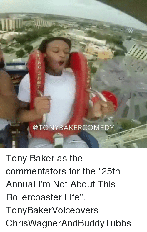 """annuale: @TONYBAKERCOMEDY Tony Baker as the commentators for the """"25th Annual I'm Not About This Rollercoaster Life"""". TonyBakerVoiceovers ChrisWagnerAndBuddyTubbs"""