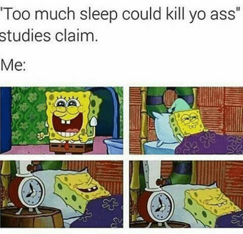"Ass, Too Much, and Yo: Too much sleep could kill yo ass""  studies claim  Me"