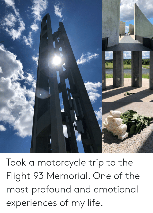 Life, Flight, and Motorcycle: Took a motorcycle trip to the Flight 93 Memorial. One of the most profound and emotional experiences of my life.