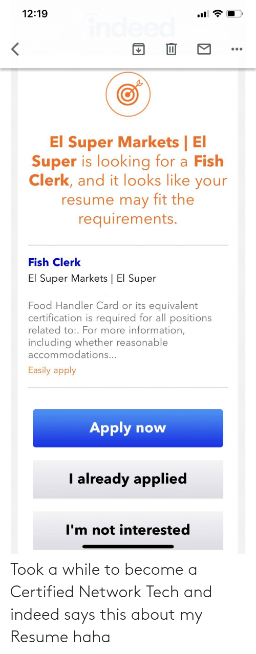 Resume: Took a while to become a Certified Network Tech and indeed says this about my Resume haha